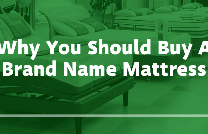 Why You Should Buy A Brand Name Mattress