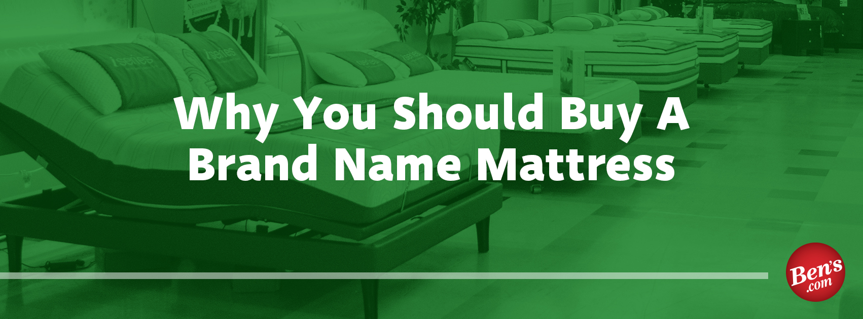 Why you should buy a brand name mattress ben 39 s furniture for What to know when buying a mattress