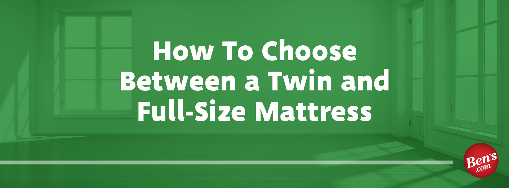 How to Choose Between a Twin and Full-Size Mattress | Ben's