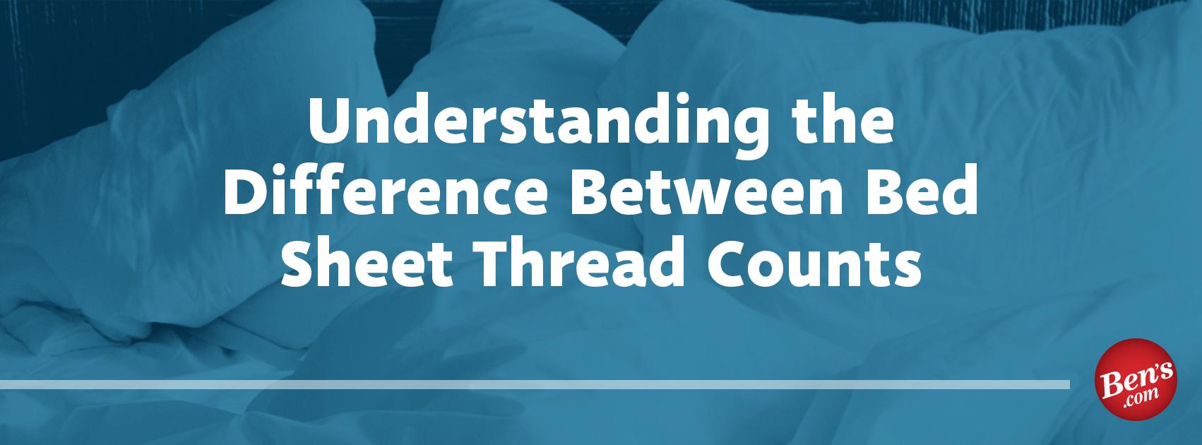 understanding the difference between bedsheet thread counts ben s